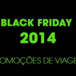 Promoções de Viagem na Black Friday e Cyber Monday 2014