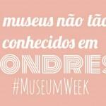 5 museus não tão conhecidos em Londres
