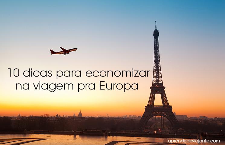 10 Dicas para economizar na viagem para a Europa